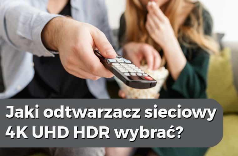 Jaki odtwarzacz sieciowy plików 4K UHD HDR wybrać? (2019)