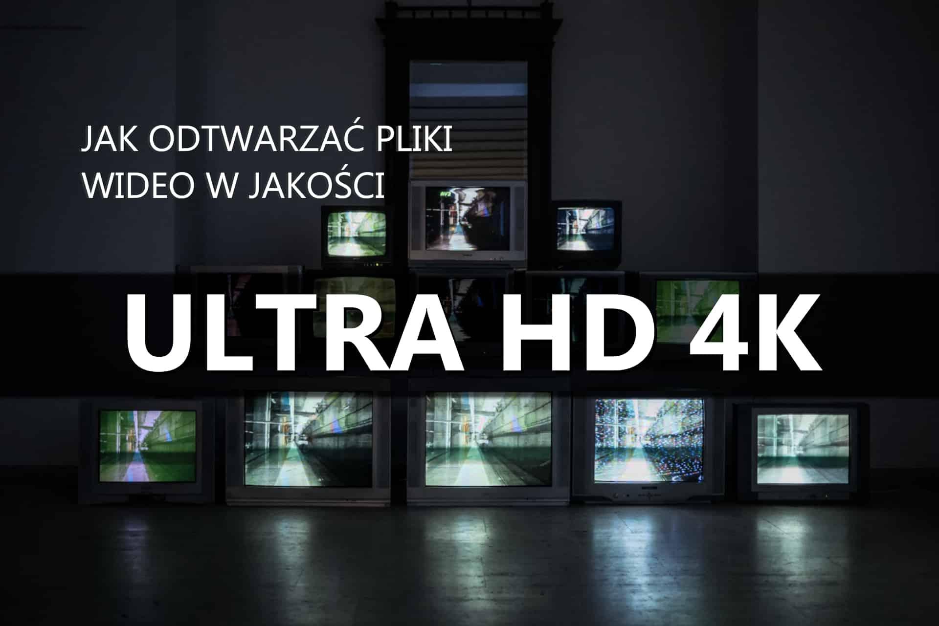 Jak odtwarzać pliki wideo w jakości Ultra HD 4K?