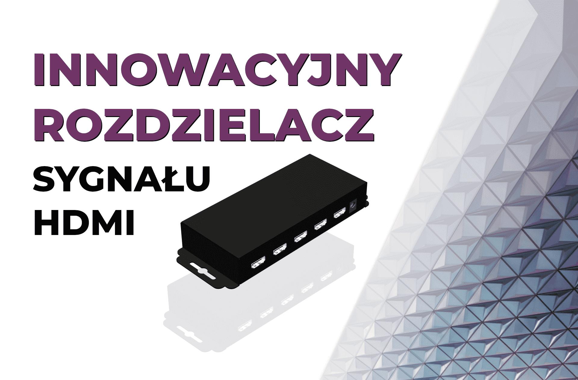 Innowacyjny rozdzielacz sygnału HDMI